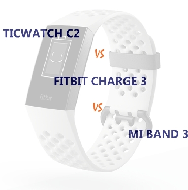 ticwatch c2 vs mi band 3 vs fitbit charge 3